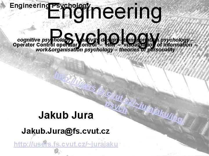 Engineering Psychology cognitive psychology – creativity design – transportation psychology – Operator Control operator