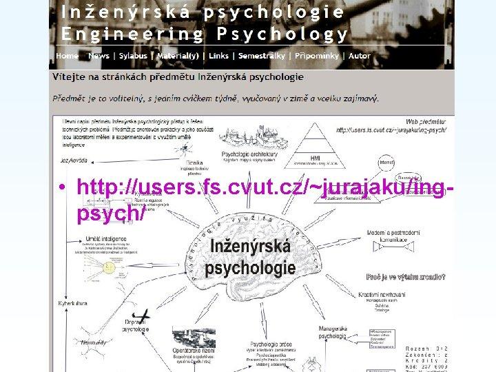 Course website • http: //users. fs. cvut. cz/~jurajaku/ingpsych/