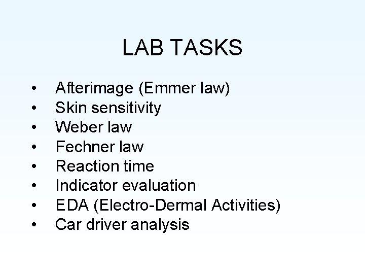 LAB TASKS • • Afterimage (Emmer law) Skin sensitivity Weber law Fechner law Reaction