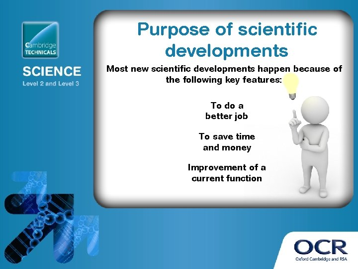 Purpose of scientific developments Most new scientific developments happen because of the following key