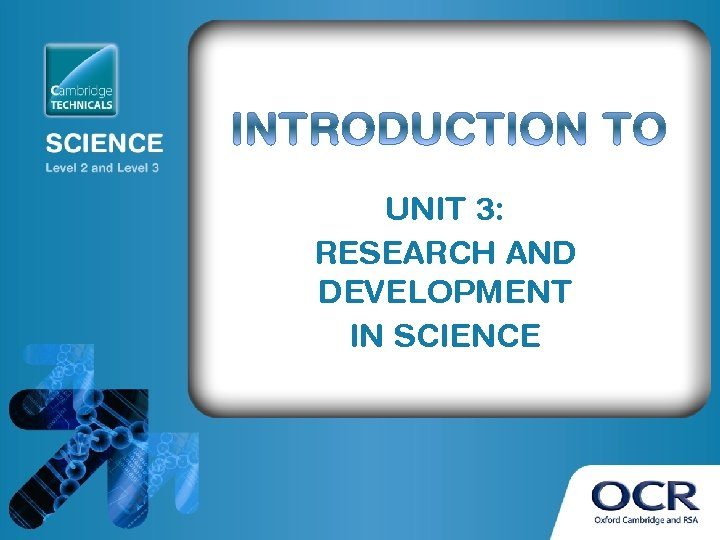 UNIT 3: RESEARCH AND DEVELOPMENT IN SCIENCE