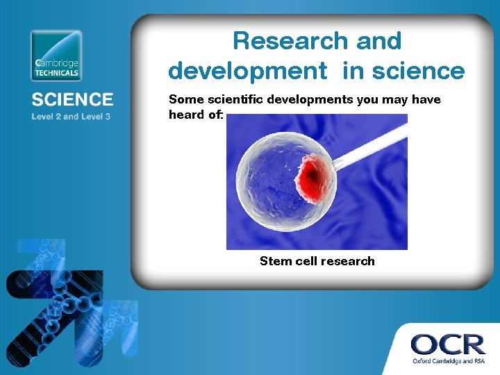 Research and development in science Some scientific developments you may have heard of: Stem