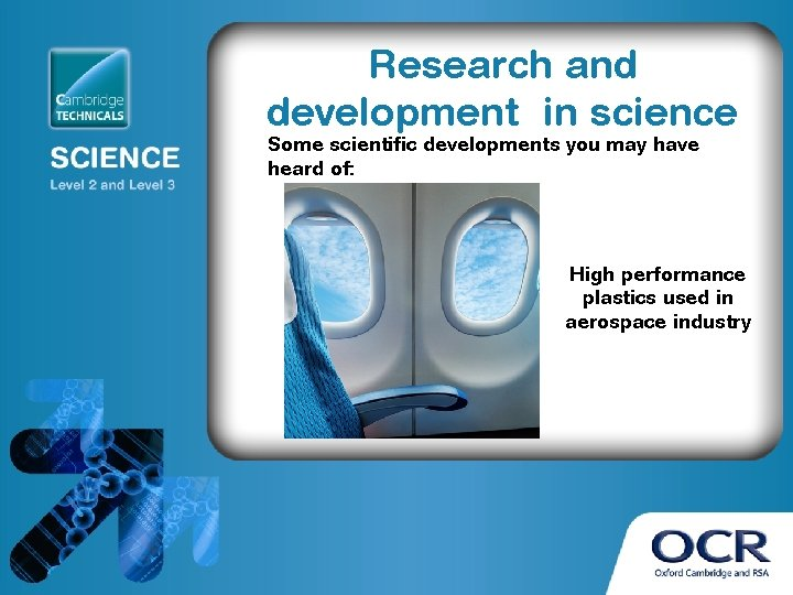 Research and development in science Some scientific developments you may have heard of: High