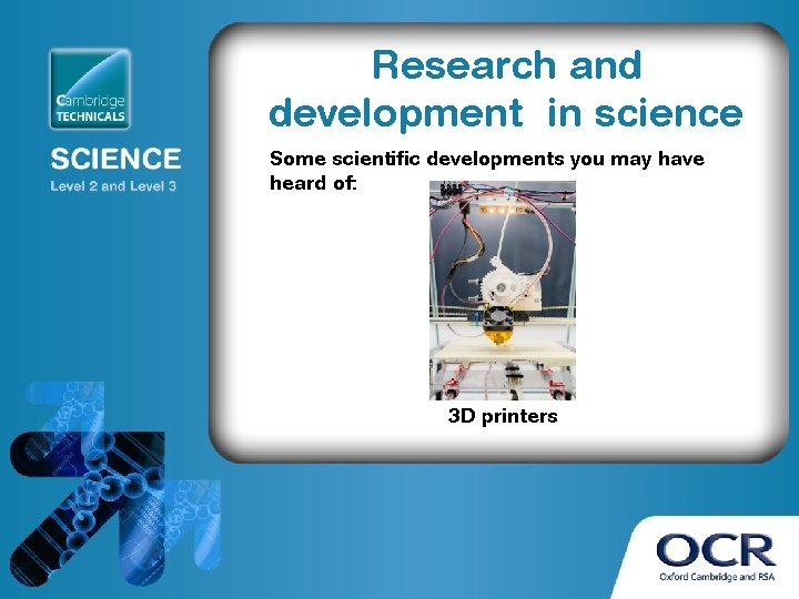 Research and development in science Some scientific developments you may have heard of: 3