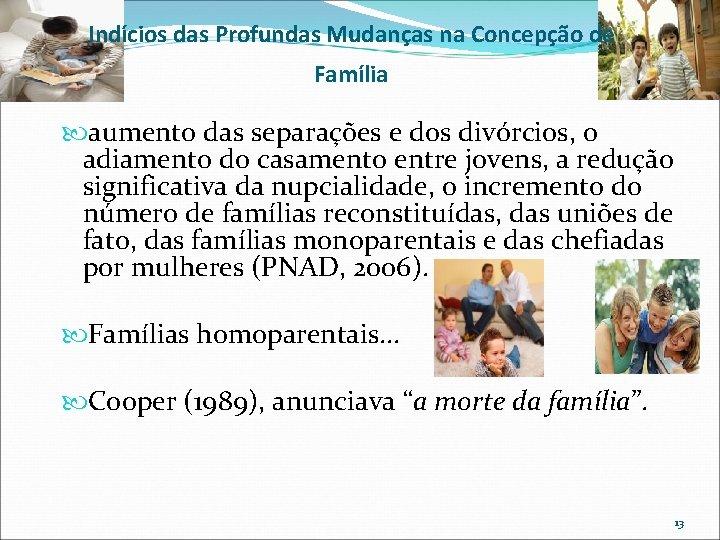Indícios das Profundas Mudanças na Concepção de Família aumento das separações e dos divórcios,