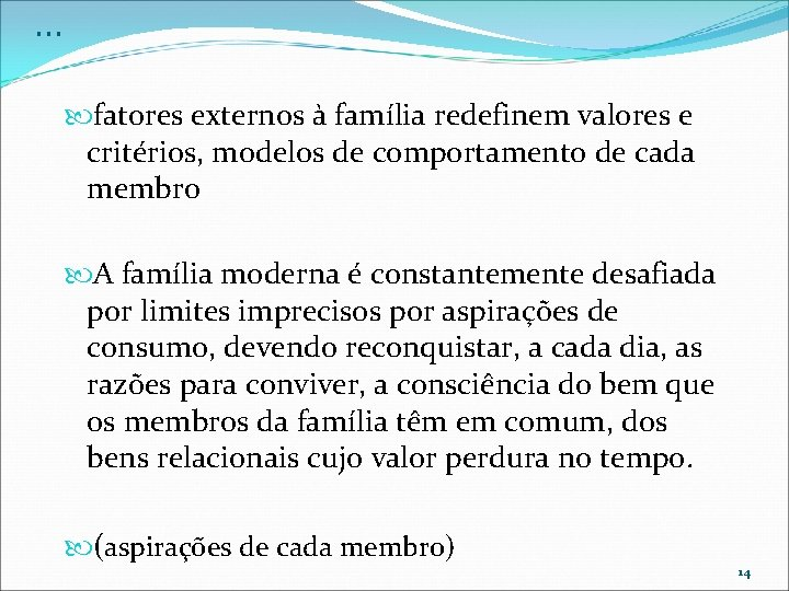 . . . fatores externos à família redefinem valores e critérios, modelos de comportamento