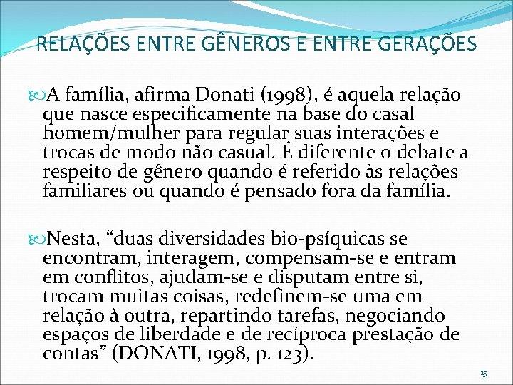 RELAÇÕES ENTRE GÊNEROS E ENTRE GERAÇÕES A família, afirma Donati (1998), é aquela relação