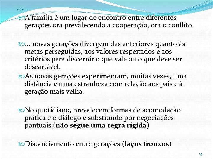 . . . A família é um lugar de encontro entre diferentes gerações ora
