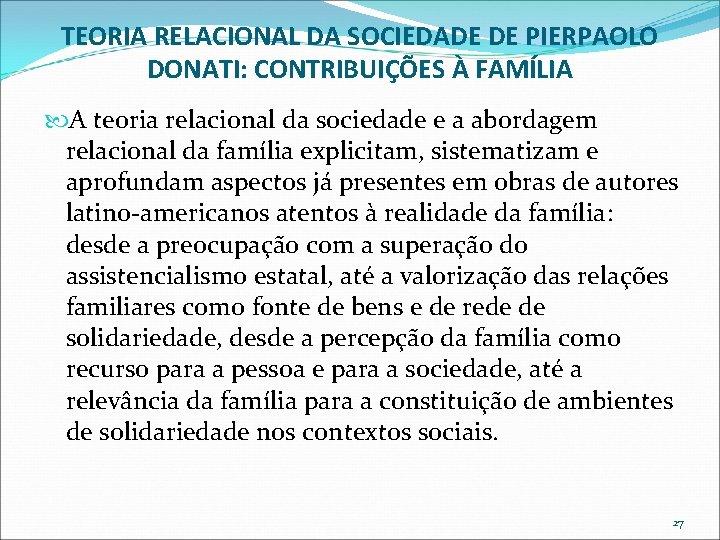 TEORIA RELACIONAL DA SOCIEDADE DE PIERPAOLO DONATI: CONTRIBUIÇÕES À FAMÍLIA A teoria relacional da