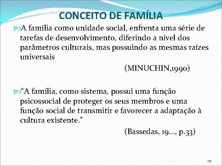 CONCEITO DE FAMÍLIA A família como unidade social, enfrenta uma série de tarefas de