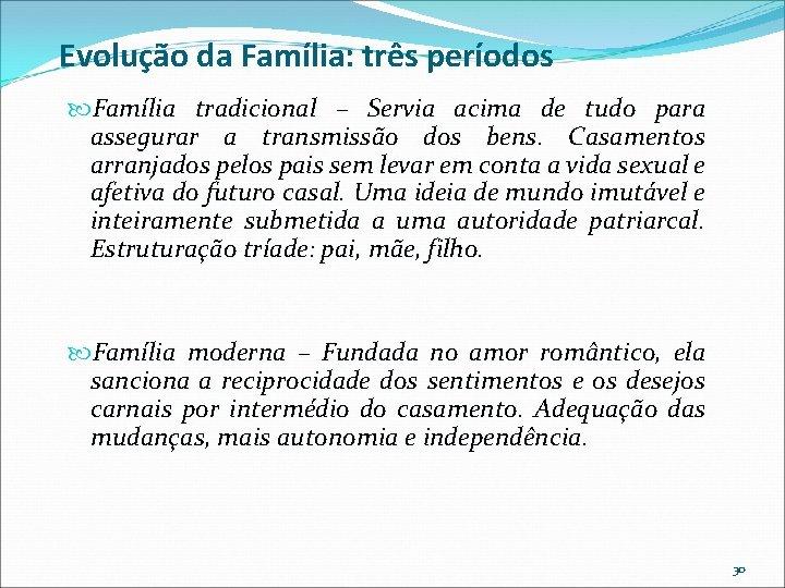 Evolução da Família: três períodos Família tradicional – Servia acima de tudo para assegurar