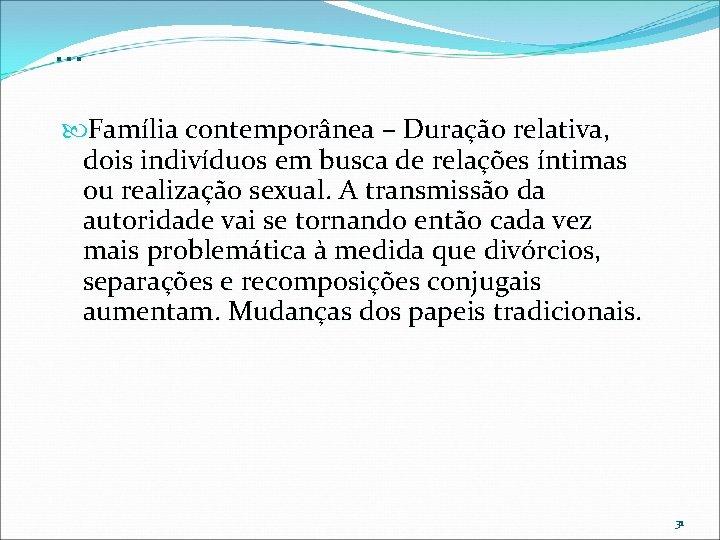 . . . Família contemporânea – Duração relativa, dois indivíduos em busca de relações