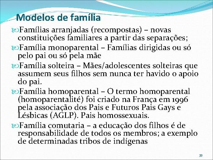 Modelos de família Famílias arranjadas (recompostas) – novas constituições familiares a partir das separações;
