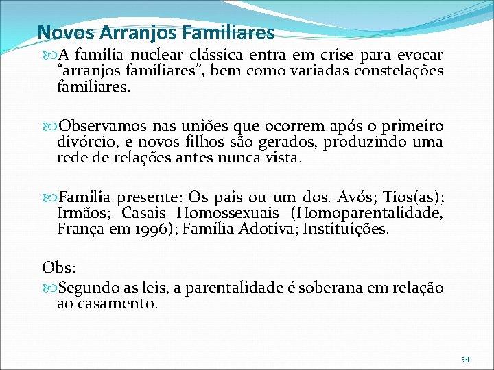 """Novos Arranjos Familiares A família nuclear clássica entra em crise para evocar """"arranjos familiares"""","""