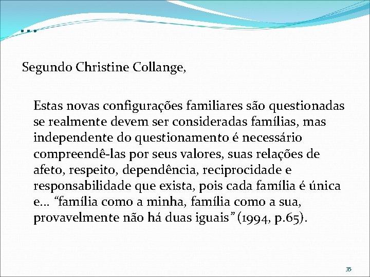. . . Segundo Christine Collange, Estas novas configurações familiares são questionadas se realmente