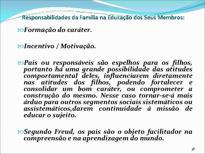 Responsabilidades da Família na Educação dos Seus Membros: Formação do caráter. Incentivo / Motivação.