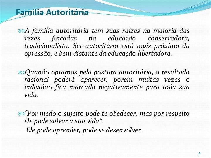 Família Autoritária A família autoritária tem suas raízes na maioria das vezes fincadas na