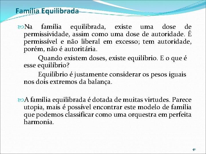 Família Equilibrada Na família equilibrada, existe uma dose de permissividade, assim como uma dose