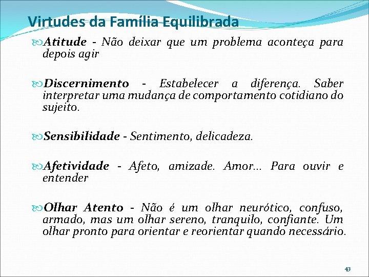 Virtudes da Família Equilibrada Atitude - Não deixar que um problema aconteça para depois