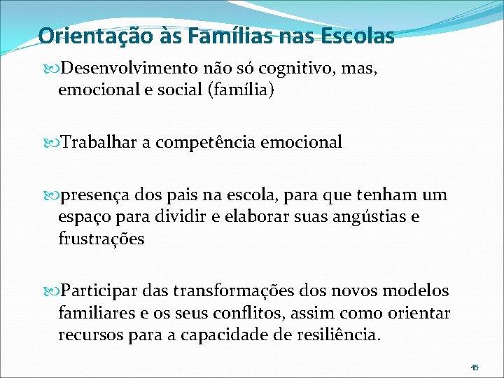 Orientação às Famílias nas Escolas Desenvolvimento não só cognitivo, mas, emocional e social (família)