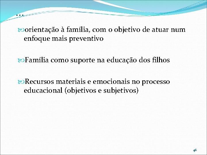 . . . orientação à família, com o objetivo de atuar num enfoque mais