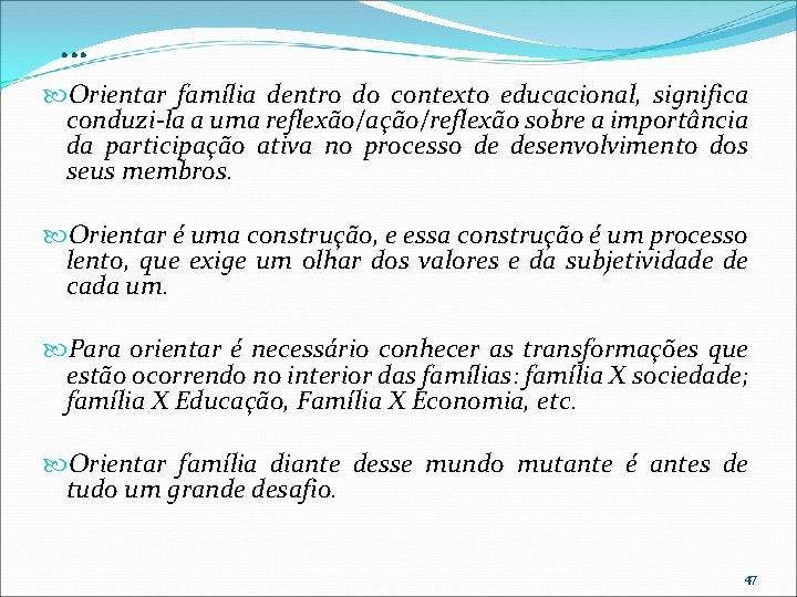 . . . Orientar família dentro do contexto educacional, significa conduzi-la a uma reflexão/ação/reflexão