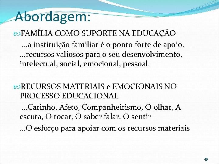 Abordagem: FAMÍLIA COMO SUPORTE NA EDUCAÇÃO. . . a instituição familiar é o ponto