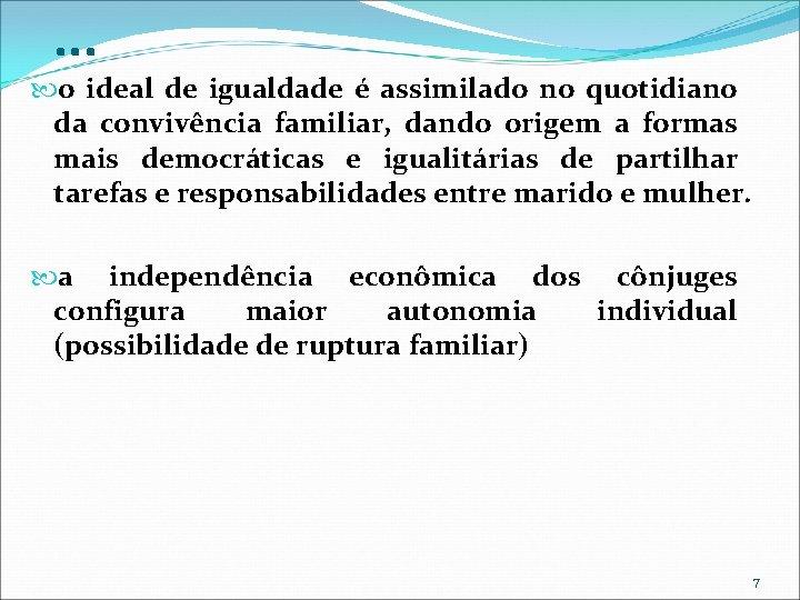 . . . o ideal de igualdade é assimilado no quotidiano da convivência familiar,