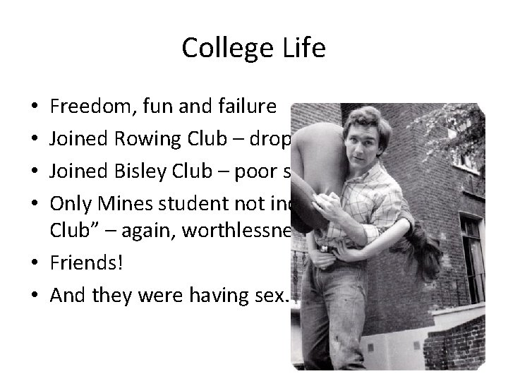 College Life Freedom, fun and failure Joined Rowing Club – dropped Joined Bisley Club