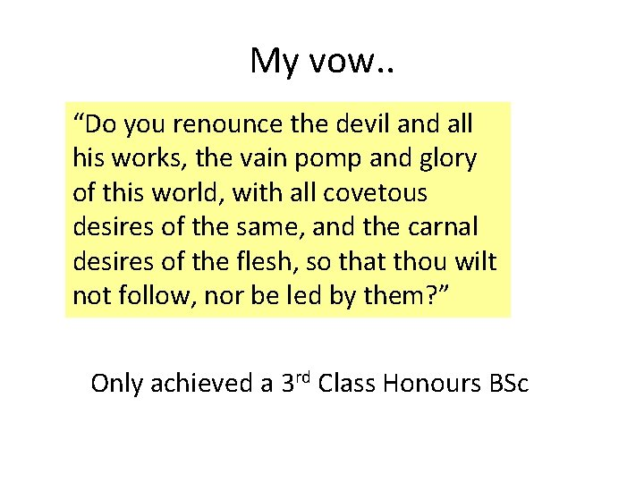 """My vow. . """"Do you renounce the devil and all his works, the vain"""