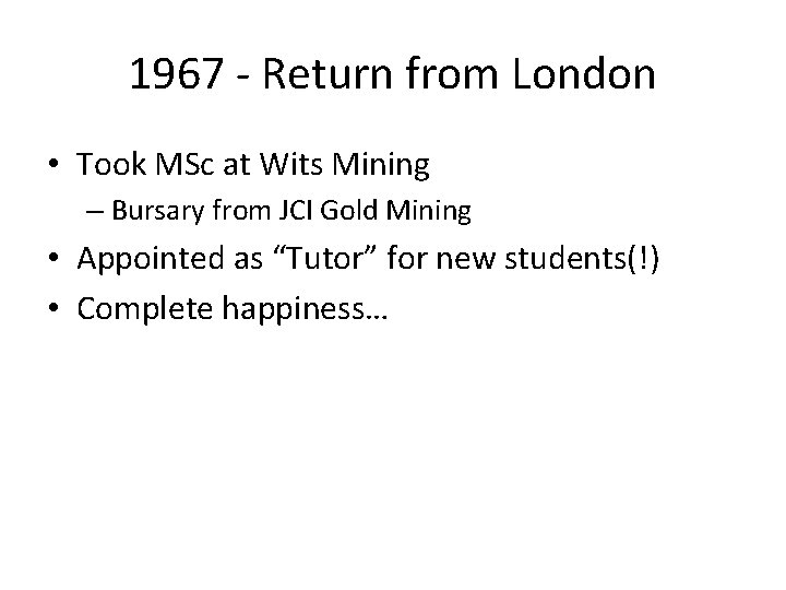 1967 - Return from London • Took MSc at Wits Mining – Bursary from