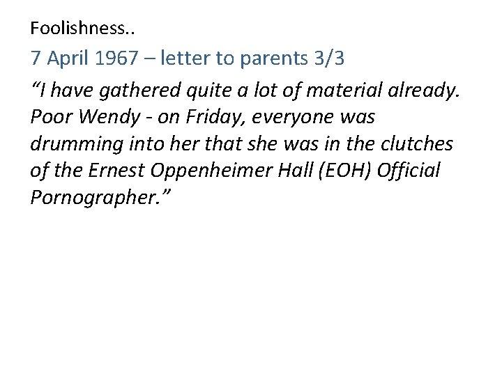"Foolishness. . 7 April 1967 – letter to parents 3/3 ""I have gathered quite"