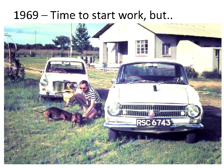1969 – Time to start work, but. .