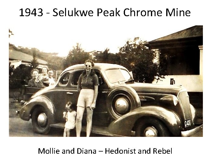 1943 - Selukwe Peak Chrome Mine Mollie and Diana – Hedonist and Rebel