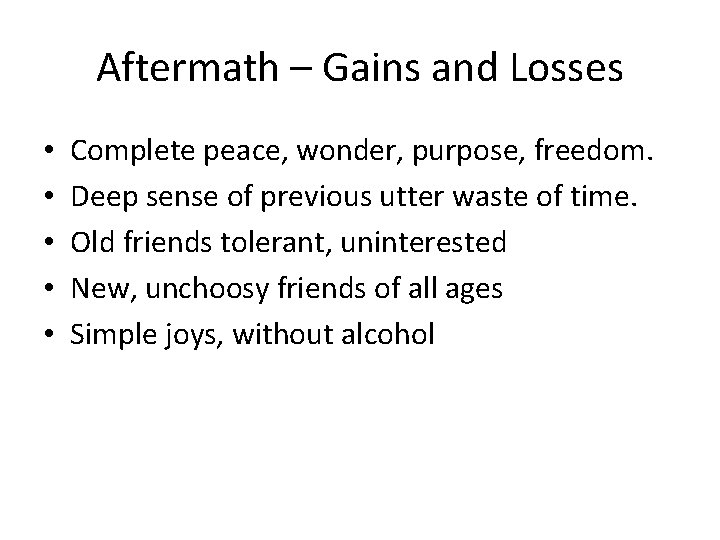 Aftermath – Gains and Losses • • • Complete peace, wonder, purpose, freedom. Deep