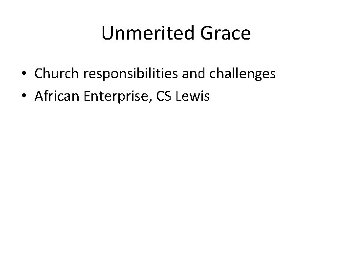 Unmerited Grace • Church responsibilities and challenges • African Enterprise, CS Lewis