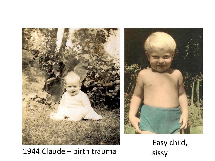 1944: Claude – birth trauma Easy child, sissy