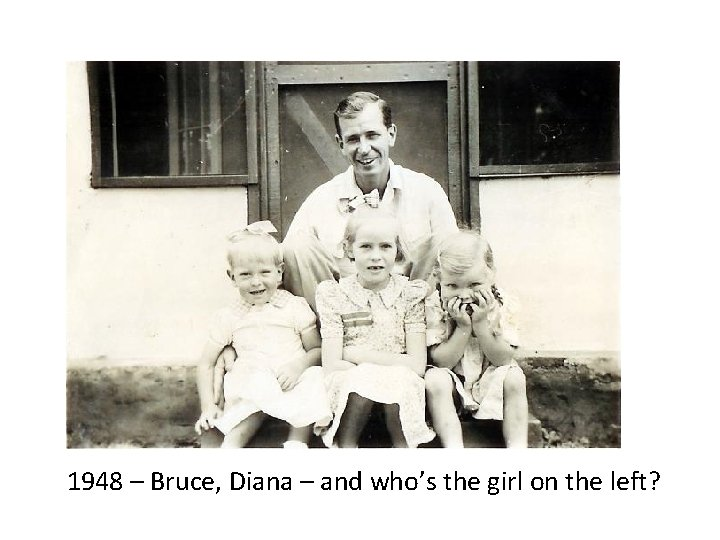 1948 – Bruce, Diana – and who's the girl on the left?