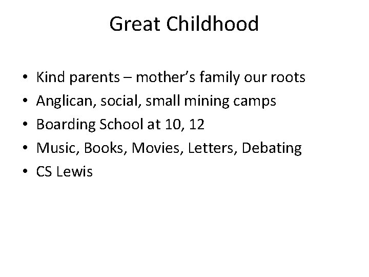 Great Childhood • • • Kind parents – mother's family our roots Anglican, social,