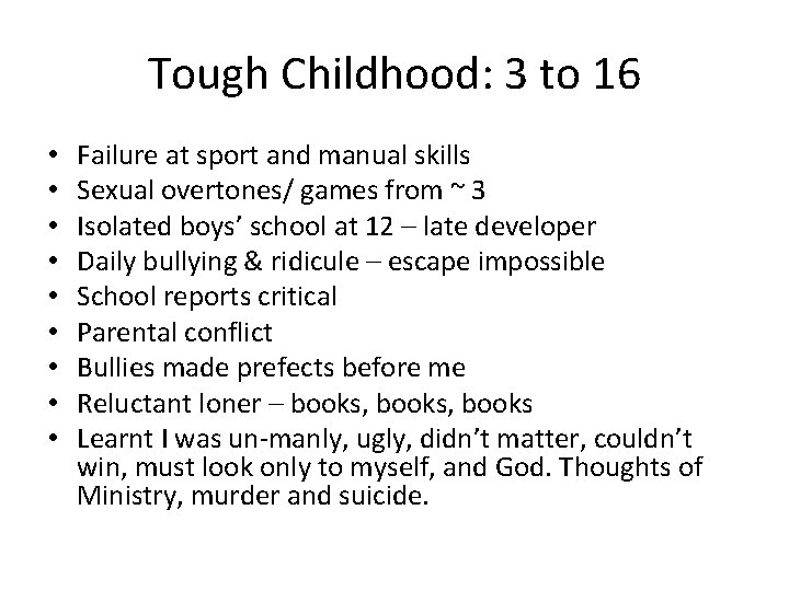 Tough Childhood: 3 to 16 • • • Failure at sport and manual skills