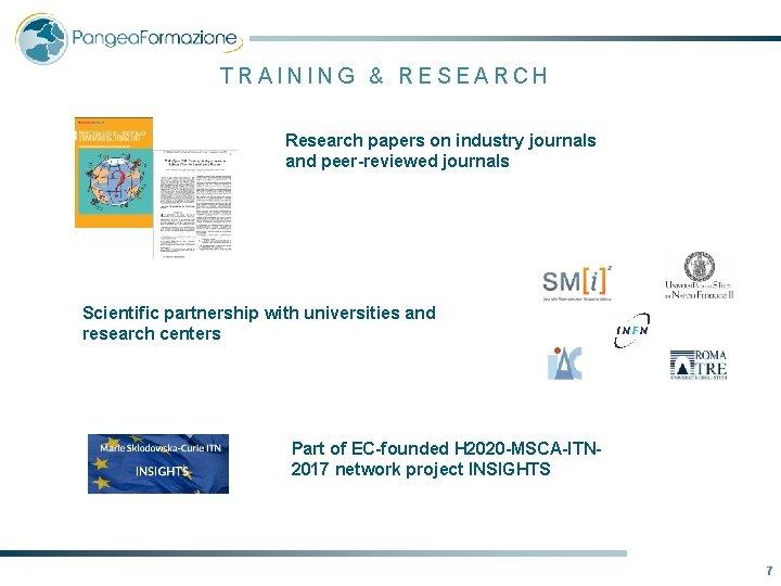 TRAINING & RESEARCH Research papers on industry journals and peer-reviewed journals Scientific partnership with