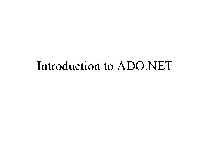 Introduction to ADO. NET