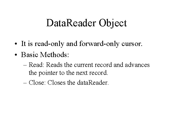 Data. Reader Object • It is read-only and forward-only cursor. • Basic Methods: –