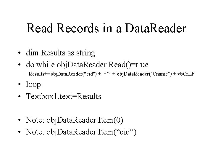 Read Records in a Data. Reader • dim Results as string • do while