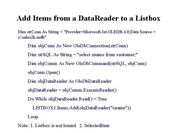 Add Items from a Data. Reader to a Listbox Dim str. Conn As String