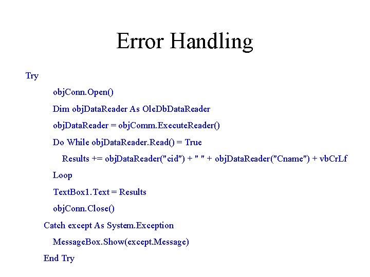 Error Handling Try obj. Conn. Open() Dim obj. Data. Reader As Ole. Db. Data.