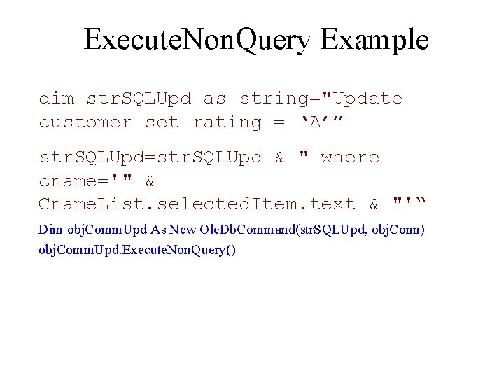 """Execute. Non. Query Example dim str. SQLUpd as string=""""Update customer set rating = 'A'"""""""