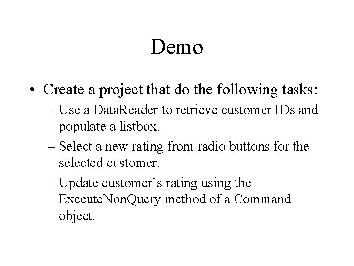 Demo • Create a project that do the following tasks: – Use a Data.