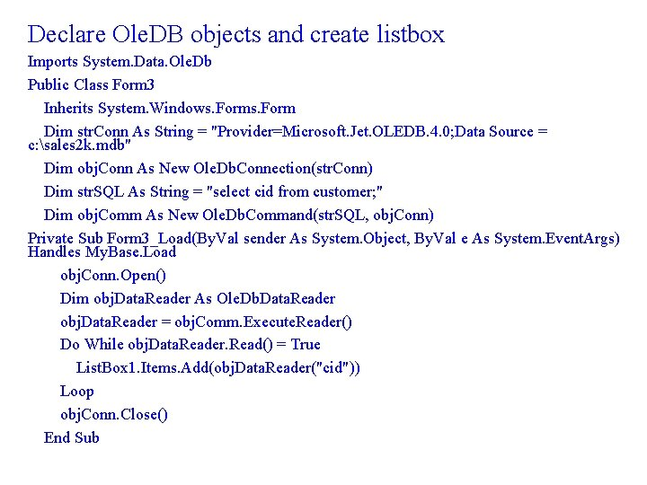 Declare Ole. DB objects and create listbox Imports System. Data. Ole. Db Public Class