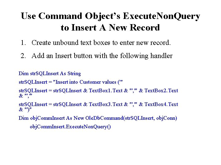 Use Command Object's Execute. Non. Query to Insert A New Record 1. Create unbound